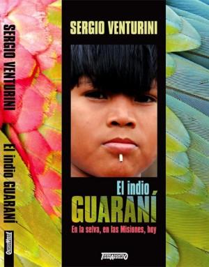 El Indio Guaraní. En la selva, en las Misiones, hoy.